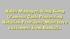 Sales Manager, Hong Kong (Famous Cash Processing Solution Providers; Must have customers from Banks) - Faro...