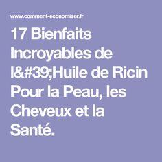 17 Bienfaits Incroyables de l'Huile de Ricin Pour la Peau, les Cheveux et la Santé.