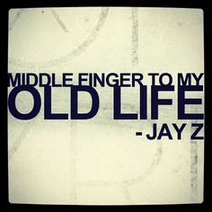 """Middle finger to my old life"" - Jay Z Jay Z Quotes, Rap Quotes, Lyric Quotes, Quotes To Live By, Motivational Quotes, Life Quotes, Inspirational Quotes, Movie Quotes, Qoutes"