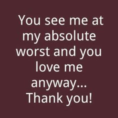 and all my quirky, funny, silly, bitchy, hatefulness.. good bad and the ugly times..  I love you!