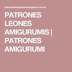 PATRONES LEONES AMIGURUMIS | PATRONES AMIGURUMI
