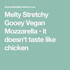 Melty Stretchy Gooey Vegan Mozzarella • it doesn't taste like chicken