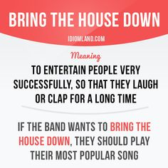 """""""Bring the house down"""" means """"to entertain people very successfully, so that…"""