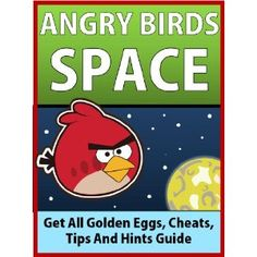 Angry Birds Space: Get All Golden Eggs, 3-Star Levels, Cheats, Tips and Tricks Guide (Kindle Edition)
