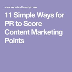11 Simple Ways for PR to Score Content Marketing Points