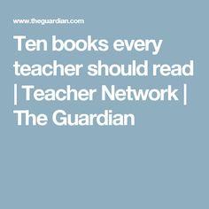 Ten books every teacher should read   Teacher Network   The Guardian