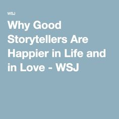 Why Good Storytellers Are Happier in Life and in Love - WSJ