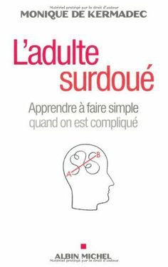 L'adulte surdoué - Apprendre à faire simple quand on est compliqué de Monique de Kermadec, http://www.amazon.fr/dp/2226238549/ref=cm_sw_r_pi_dp_iNiftb0ESZK0F