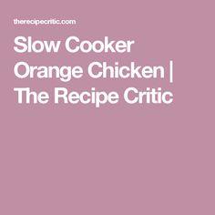 Slow Cooker Orange Chicken | The Recipe Critic