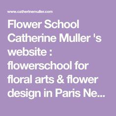 Flower School Catherine Muller 's website : flowerschool for floral arts & flower design in Paris New York London : floral design classes & floral lessons Floral Design Classes, New Paris, Flower Designs, Beautiful Flowers, York, London, Website, School, Flower Line Drawings