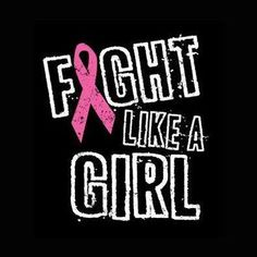 breast cancer awareness. fight. like. a. GIRL! Breast Cancer Quotes 998715c7b