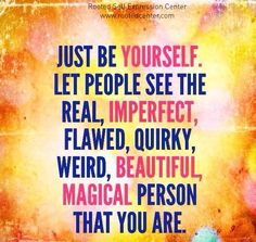 Just be yourself. #authenticity #beyourself #quote #selfexpression