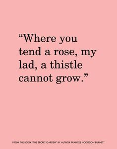 "My Grandma introduced me to this book long ago <3 A quote from ""The Secret Garden,"" by Frances Hodgson Burnett."