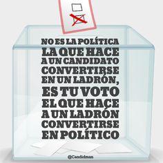 """""""No es la #Politica la que hace a un #Candidato convertirse en un #Ladron, es tu #Voto el que hace a un ladrón convertirse en #Politico"""". @candidman #Frases #Democracia"""