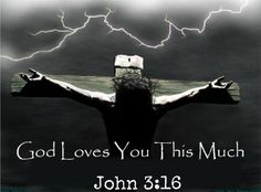 GOD LOVES YOU THIS MUCH JOHN 3 16
