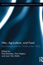 War, agriculture, and food : rural Europe from the 1930s to the 1950s / edited by Paul Brassley, Yves Segers, and Leen Van Molle