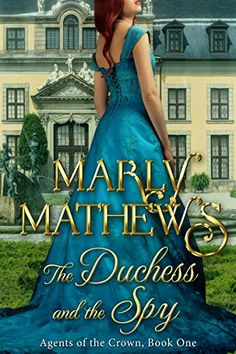 The Duchess and the Spy (Agents of the Crown Book by Marly Mathews… Types Of Books, My Books, Marquess, Historical Romance, The Crown, Book 1, Spy, Affair, Blue Dresses