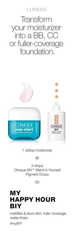 Turn your moisturizer into makeup. It's easy with Clinique BIY Blend It Yourself Drops. For fuller coverage and a matte finish, combine 1 dollop of Clinique Pep-Start HydroBlur Moisturizer + 3 drops BIY Blend It Yourself Pigment Drops.