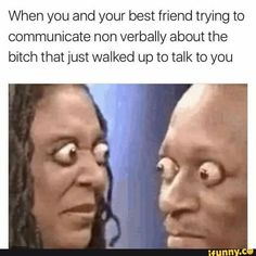 When you and your best friend trying to communicate non verbally about the bitch that just walked up to talk to you – popular memes on the site iFunny.co #savage #internet #relatable #bet #bestfriends #true #when #best #friend #trying #communicate #non #verbally #bitch #just #walked #talk #pic
