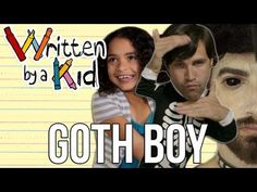 "These ""written by a kid"" videos are really cute (some are funny) but this one is my fave: Goth Boy. Watch with olie if you want."