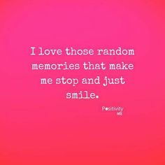 I love those random memories that make me stop and just smile. I love those random memories that make me stop and just smile. Happy Memories Quotes, Happy Quotes, Great Quotes, Inspirational Quotes, Making Memories Quotes, Happiness Quotes, Sweet Memories, Just Smile Quotes, Quotes To Live By
