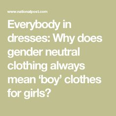 Everybody in dresses: Why does gender neutral clothing always mean 'boy' clothes for girls?