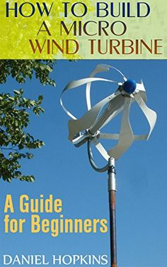 FREE TODAY - 03/24/2017: How to Build a Micro Wind Turbine: A Guide for Beginners:... https://www.amazon.com/dp/B01N14RTMV/ref=cm_sw_r_pi_dp_x_J6s1ybB9350MH