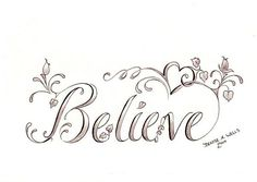FLOWERS AROUND IT! Believe Tattoo Design by Denise A. Wells