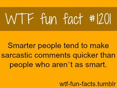 wtf-fun-facts: Sarcasm facts MORE OF WTF FACTS are coming HERE intelegence, brain and weird facts ONLY