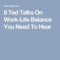8 Ted Talks On Work-Life Balance You Need To Hear