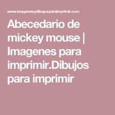 Abecedario de mickey mouse | Imagenes para imprimir.Dibujos para imprimir