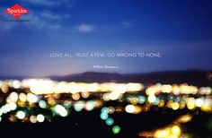 Love all, trust a few, do wrong to none. #Quotes #Sparkles #Dailythoughts HIT *SHARE