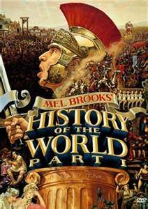 History of the World. Mel Brooks is so funny.