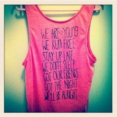 We are young We run free Stay up late We don't sleep Got our friends Got the night We'll be alright // cute shirt! Summer Outfits, Cute Outfits, Casual Outfits, Do It Yourself Fashion, We Are Young, Thing 1, Swagg, Cute Shirts, Teen Shirts