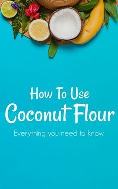 How to use coconut flour - everything you need to know to get started.