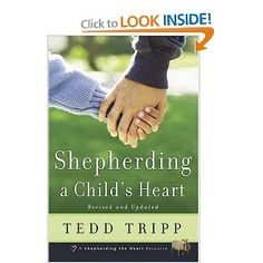 """Shepherding a Child's Heart"" by Tedd Tripp"