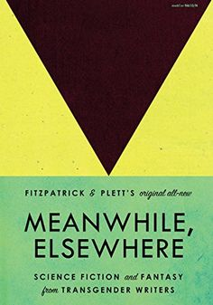 Meanwhile, Elsewhere: Science Fiction and Fantasy from Tr... https://www.amazon.com/dp/1627290184/ref=cm_sw_r_pi_dp_U_x_Qvp5AbXWZG9R8
