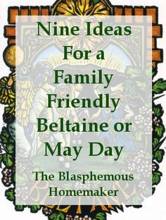 The Blasphemous Homemaker: 9 Ideas For a Family Friendly Beltaine/May Day Beltane, Samhain, Wiccan, Magick, Witchcraft, Religion, Vernal Equinox, May Days, Sabbats