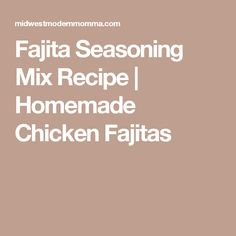 Fajita Seasoning Mix Recipe | Homemade Chicken Fajitas