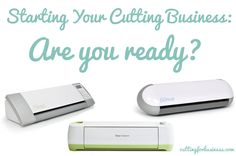 Starting Your Cutting Craft Business - Are you ready? Find out at cuttingforbusiness.com.