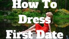 How To Dress First Date
