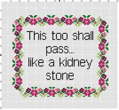 This too shall pass..... like a kidney stone by SnarkyArtCompany