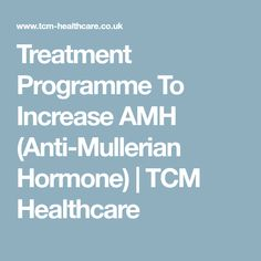 Treatment Programme To Increase AMH (Anti-Mullerian Hormone) | TCM Healthcare