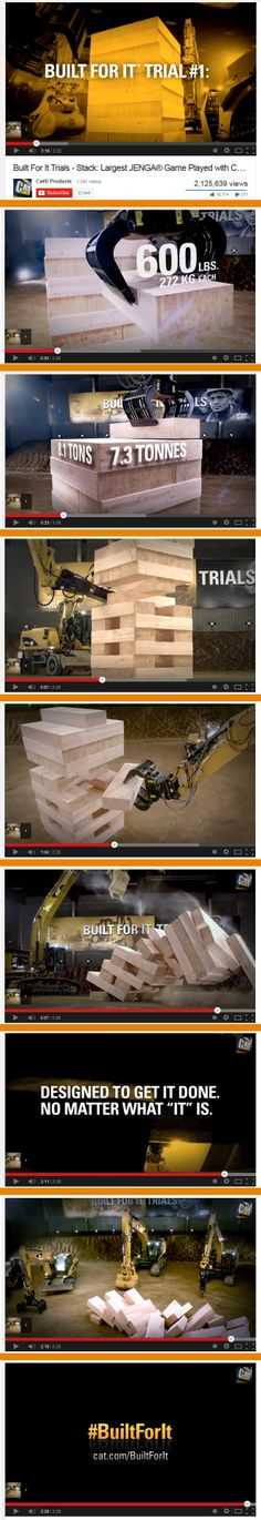 """Caterpillar >> YouTube campaign in 4/2014 >> How do you get a video to go viral? While there's no proven formula, you could take a lesson from Caterpillar's """"Built For It"""" campaign and use scale, skill, and an usual mix of two familiar things. The video shows 5 Cat machines playing a large-scale version of Jenga. The company wanted to break from the most traditional advertisements is has done in the past. — Jenny Weigle, Global Sales Enablement Consultant, Salesforce ExactTarget Marketing… Cat Machines, Swipe File, Jenga, Caterpillar, Scale, The Past, Campaign, Advertising, Shows"""