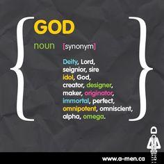 GOD noun   [synonym]  Deity, Lord, seignior, sire, idol, God, creator, designer, maker, originator, immortal, perfect, omnipotent, omniscient, alpha, omega. #TAGAMEN