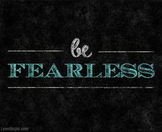 Be fearless quotes life fearless