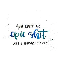 You can't do epic shit with basic people. // ©️️️️jenn gietzen of write on! design hand lettering