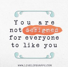 You are not designed for everyone to like you. by deeplifequotes, via Flickr