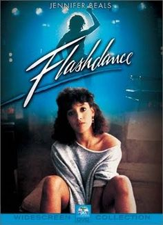 Flash Dance...learned how to change close in a room full of people without anybody seeing anything...lessons learned from movies :)