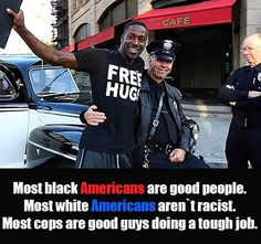 Most black Americans are good people. Most white Americans aren't racist. Most cops are good guys doing a tough job. Conservative Politics, We Are The World, Political Views, Faith In Humanity, Before Us, Good People, Young People, Real People, A Good Man